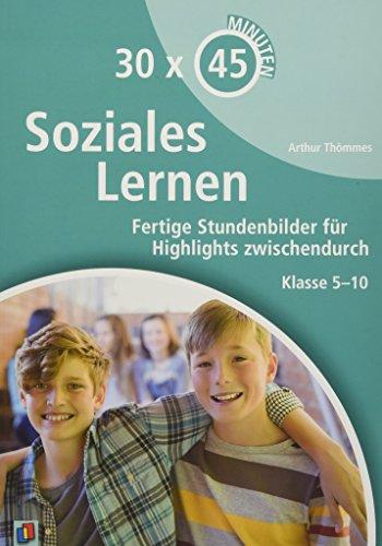 30 x 45 Minuten: Soziales Lernen: Fertige Stundenbilder für Highlights zwischendurch. Klasse 5-10