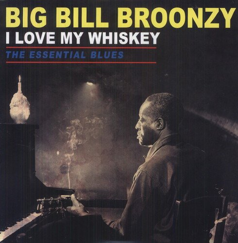 I Love My Whiskey-the Essential Blues