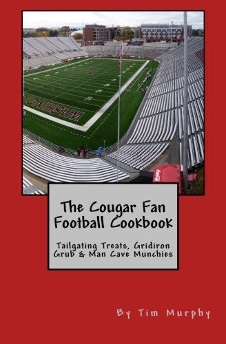 The Cougar Fan Football Cookbook: Tailgaing Treats, Gridiron Grub & Man Cave Munchies (Cookbooks for Guys) (Volume 45)