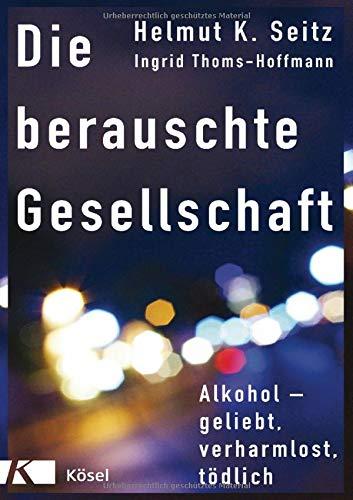 Die berauschte Gesellschaft: Alkohol - geliebt, verharmlost, tödlich