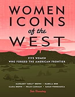 Women Icons of the West: Five Women Who Forged the American Frontier (Notable Western Women) by [Julie Danneberg]