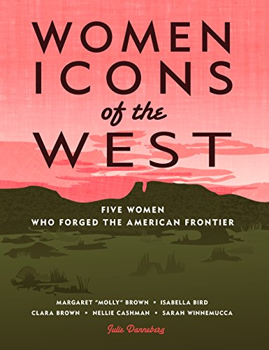 Women Icons of the West: Five Women Who Forged the American Frontier (Notable Western Women) (English Edition)