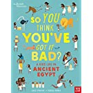 British Museum: So You Think You've Got It Bad? A Kid's Life in Ancient Egypt