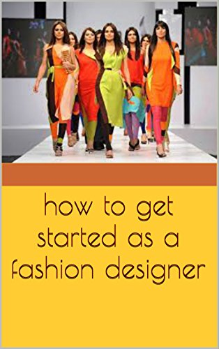 How To Get Started As A Fashion Designer Kindle Edition By Rao Sunny Arts Photography Kindle Ebooks Amazon Com
