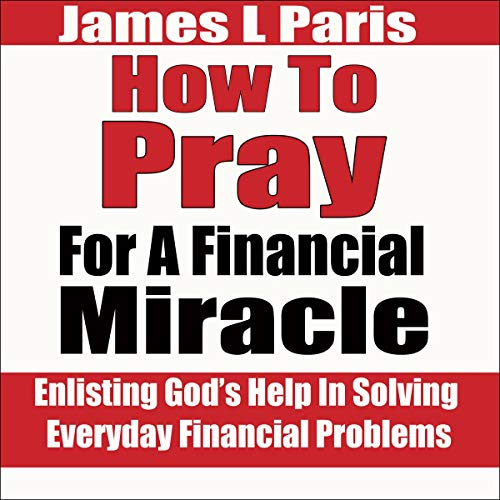 How to Pray for a Financial Miracle: Enlisting God's Help in Solving Everyday Financial Problems  By  cover art