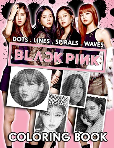 Blackpink Dots Lines Spirals Waves Coloring Book: New Style Of Book For You To Relaxation And With Keeping Your Away From Smartphone