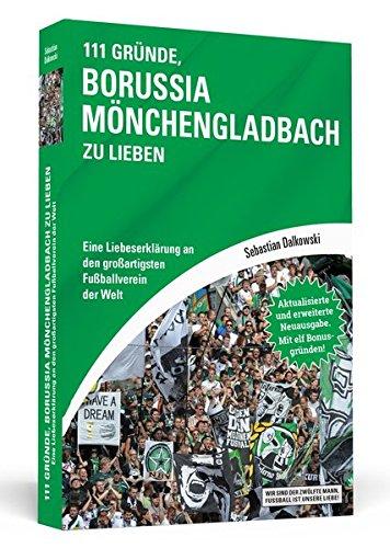 111 Gründe, Borussia Mönchengladbach zu lieben: Eine Liebeserklärung an den großartigsten Fußballverein der Welt - Aktualisierte und erweiterte Neuausgabe. Mit 11 Bonusgründen!