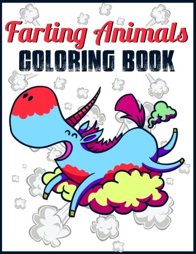 Farting Coloring Book: Farting Animals Coloring Book: Funny Farting Dog, Cat, Bear, Rabbit, Owl, Fox, Dragon and Little Animal Designs, Stress ... Girls, Kids Age 4-8, 8-12 and More (Volume 1)