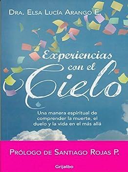 Experiencias con el cielo  Una manera espiritual de comprender la muerte el duelo y la vida en el más allá  Spanish Edition