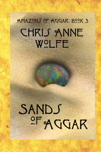 Sands of Aggar: Amazons of Aggar Book 3 by [Chris Anne Wolfe]