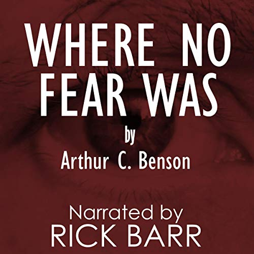Where No Fear Was                   By:                                                                                                                                 Arthur Christopher Benson                               Narrated by:                                                                                                                                 Rick Barr                      Length: 4 hrs and 18 mins     Not rated yet     Overall 0.0