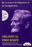 L'intégrale des articles de Milton Erickson sur l'hypnose : Tome 1, De la nature de l'hypnose et de...