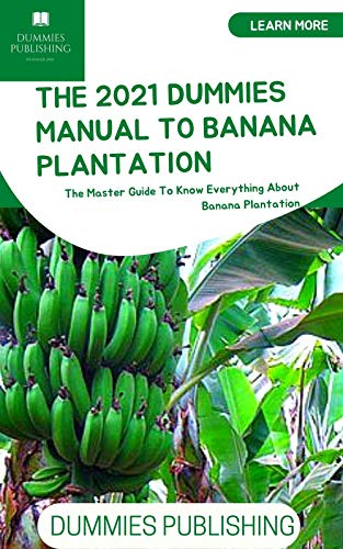 THE 2021 DUMMIES MANUAL TO BANANA PLANTATION: The Master...