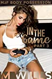 In the Game (Part 3): M2F Body Possession