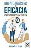 Buen Carácter y Eficacia: 5 pasos para el éxito personal y profesional (Directivos y líderes)