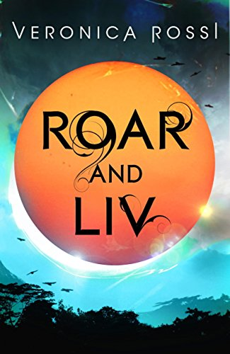 Roar and Liv: Number 4 in series (Under the Never Sky) (English Edition)