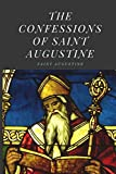 The Confessions of St Augustine: An autobiographical work including 13 books by Saint Augustine of Hippo (augustine works : Christian Inspirational and Spiritual Growth)