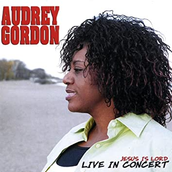 Audrey Gordon Jesus Is Lord- Live in Concert
