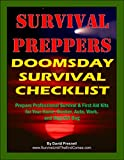 Survival Preppers Doomsday Survival Checklist: Prepare Professional Survival & First Aid Kits for Your Home, Bunker, Auto, Work, and Bug-Out Bag (English Edition)
