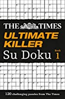 The Times Ultimate Killer Su Doku Book 1: The Deadliest of All Killer Collections