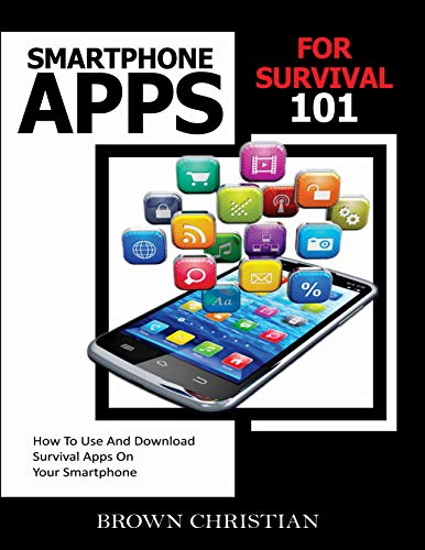 SMARTPHONE APPS FOR SURVIVAL 101: How to Use and Download Survival Apps on your Smartphone (English Edition)