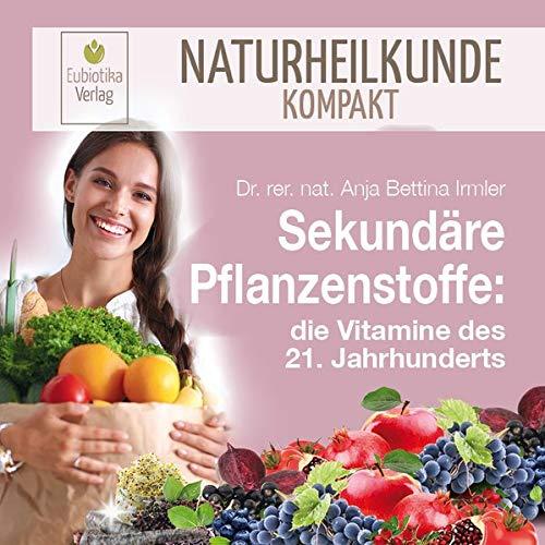 Sekundäre Pflanzenstoffe: die Vitamine des 21. Jahrhunderts (Naturheilkunde Kompakt)