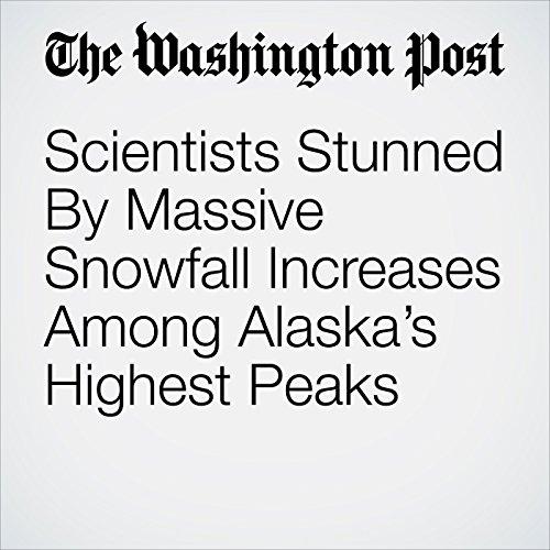 Scientists Stunned By Massive Snowfall Increases Among Alaska's Highest Peaks copertina