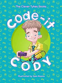 [Clever Tykes, Ben Cook, Jodie Cook, Sam Moore]のCode-it Cody (The Clever Tykes Books Book 2) (English Edition)