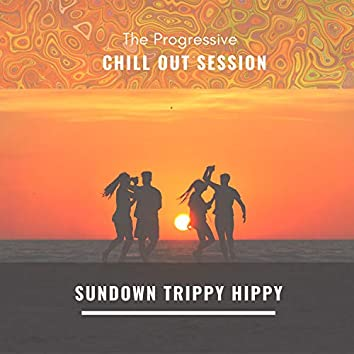 The Progressive Chill Out Session - Sundown Trippy Hippy