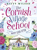 The Cornish Village School - Happy Ever After (Cornish Village School series Book 5)
