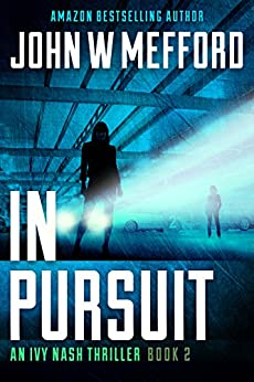 IN PURSUIT (An Ivy Nash Thriller Book 2) by [John W. Mefford]