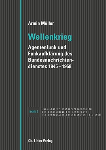 Wellenkrieg: Agentenfunk und Funkaufklärung des Bundesnachrichtendienstes 1945-1968 (Veröffentlichungen der Unabhängigen Historikerkommission 5)