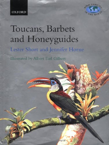 Toucans, Barbets and Honeyguides: Ramphastidae, Capitonidae and Indicatoridae (Bird Families of the World)