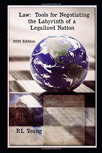 Compare Textbook Prices for Law: Tools for Negotiating the Labyrinth of a Legalized Nation: 2020 Edition  ISBN 9798669734367 by Young, RL