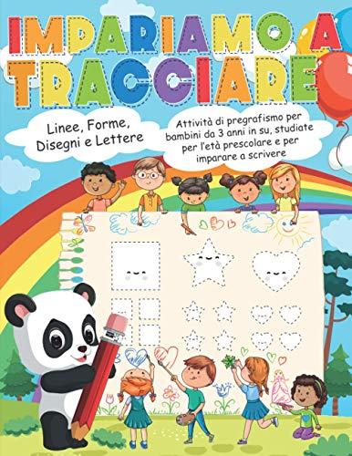 Impariamo a Tracciare: Linee, forme, disegni e lettere. Attività di pregrafismo per bambini da 3 anni in su, studiate per l'età prescolare e per imparare a scrivere