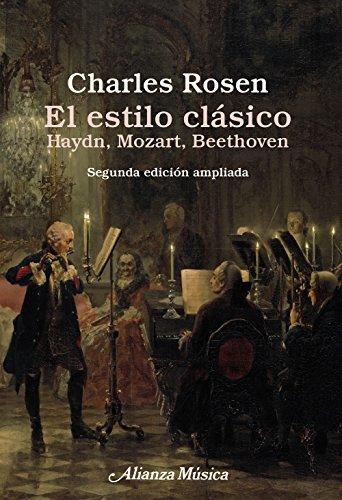 El estilo clásico: Haydn, Mozart, Beethoven. Segunda edición ampliada (Alianza música (AM))