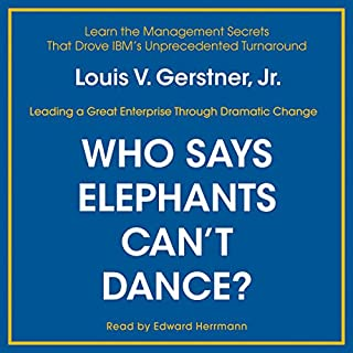 Who Says Elephants Can't Dance?     Inside IBM's Historic Turnaround              By:                                                                                                                                 Louis V. Gerstner Jr.                               Narrated by:                                                                                                                                 Edward Herrmann                      Length: 8 hrs and 29 mins     665 ratings     Overall 4.3