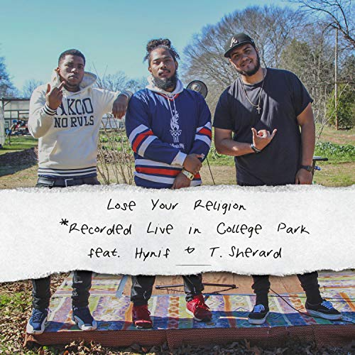 Lose Your Religion: Recorded Live in College Park (feat. Hynif & Tyler Sherard) [Explicit]