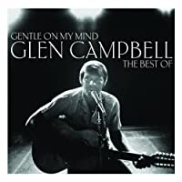 Gentle On My Mind: The Best Of - Glen Campbell by Glen Campbell