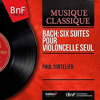Bach: Six suites pour violoncelle seul (Mono Version)