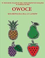 Kolorowanka dla 4-5-latków (Owoce): Ta książka zawiera 40 stron bezstresowych kolorowanek w celu zmniejszenia frustracji i zwiększenia pewności siebie. Książka ta pomoże malym dzieciom rozwijac kontrolę pióra i cwiczyc umiejętności motoryczne