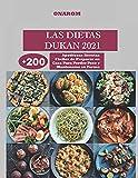 LAS DIETAS DUKAN 2021: +200 Apetitosas Recetas Fáciles de Preparar en Casa Para Perder Peso y Mantenerse en Forma