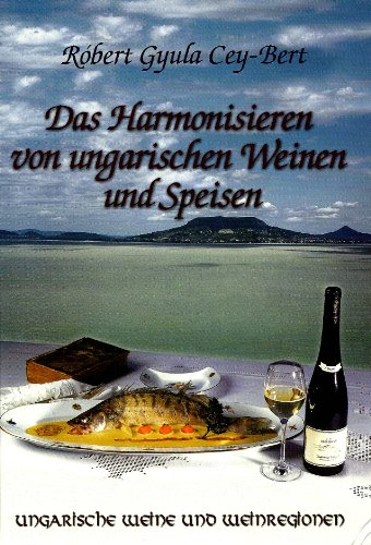 Das Harmonisieren von ungarischen Weinen und Speisen
