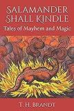 Salamander Shall Kindle: Tales of Mayhem and Magic