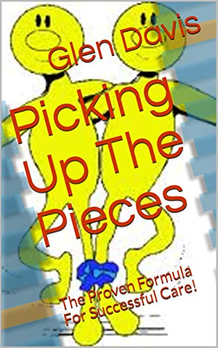 Picking Up The Pieces: The Proven Formula For Successful Care! (Carer Fast Track® Series Book 11)