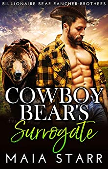 Cowboy Bear's Surrogate (Billionaire Bear Rancher Brothers Book 5) by [Maia  Starr]