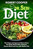 Dr. Sebi Diet : The Unique and Approved Diet to Detox Your Body, Reduce Risk of Disease, Cleanse Blood and Liver with...