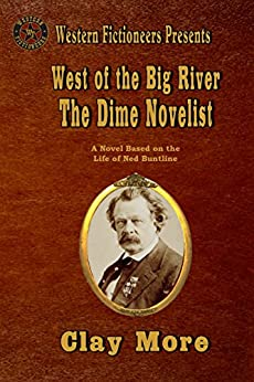 West of the Big River: The Dime Novelist by [Clay More]