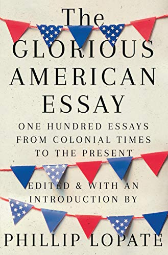Compare Textbook Prices for The Glorious American Essay: One Hundred Essays from Colonial Times to the Present 1st Edition ISBN 9781524747268 by Lopate, Phillip