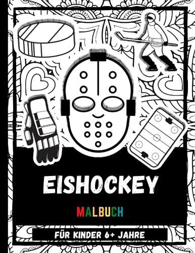 Eishockey Malbuch Für Kinder 6+ Jahre: Kinder Muster Malbuch Über Eishockey Sport, Farbe kühlen Helm, Puck, Schlittschuhe und mehr